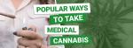 5 Popular Ways to take Medical Cannabis