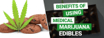Benefits of Marijuana Edibles