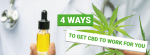 4 Ways to Get CBD to Work Better
