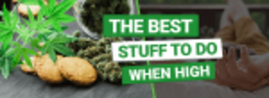 Best Things to do When High